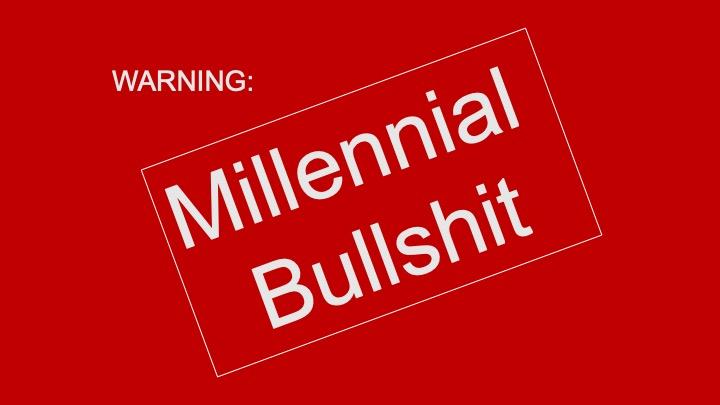 Millennial bullshit